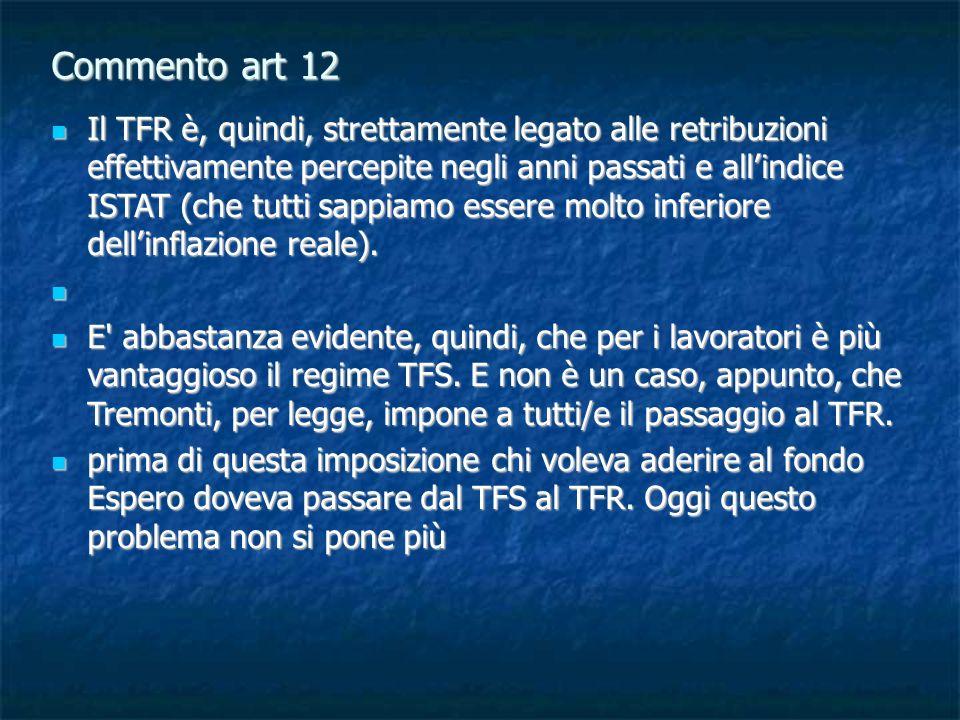 Commento art 12 Il TFR è, quindi, strettamente legato alle retribuzioni effettivamente percepite negli anni passati e allindice ISTAT (che tutti sappiamo essere molto inferiore dellinflazione reale).