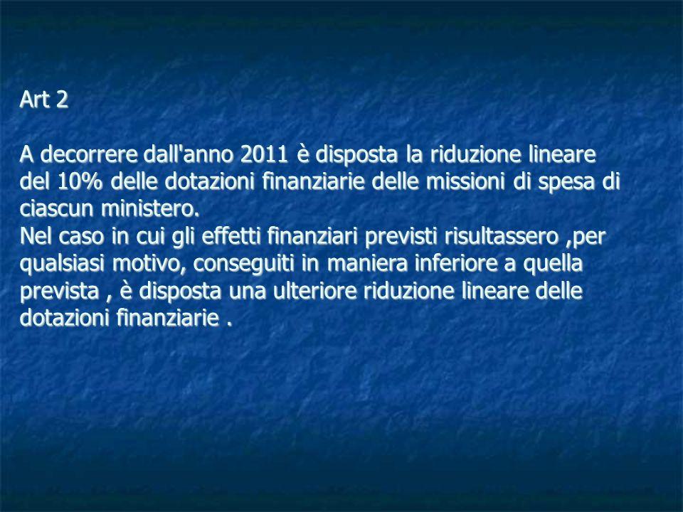 Art 2 A decorrere dall anno 2011 è disposta la riduzione lineare del 10% delle dotazioni finanziarie delle missioni di spesa di ciascun ministero.