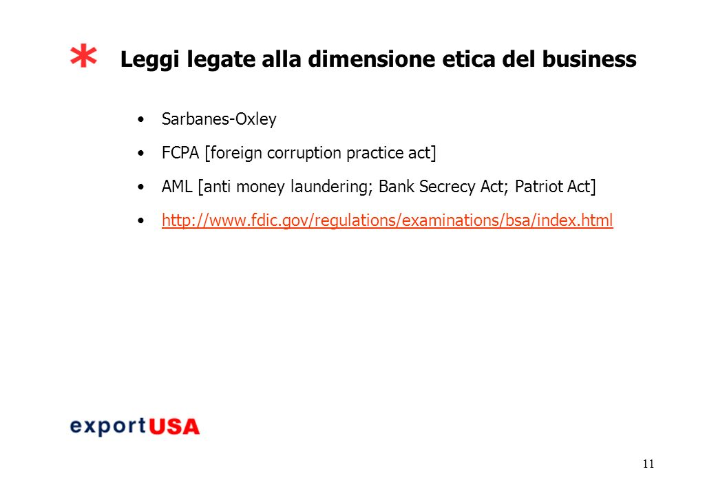 11 Leggi legate alla dimensione etica del business Sarbanes-Oxley FCPA [foreign corruption practice act] AML [anti money laundering; Bank Secrecy Act;