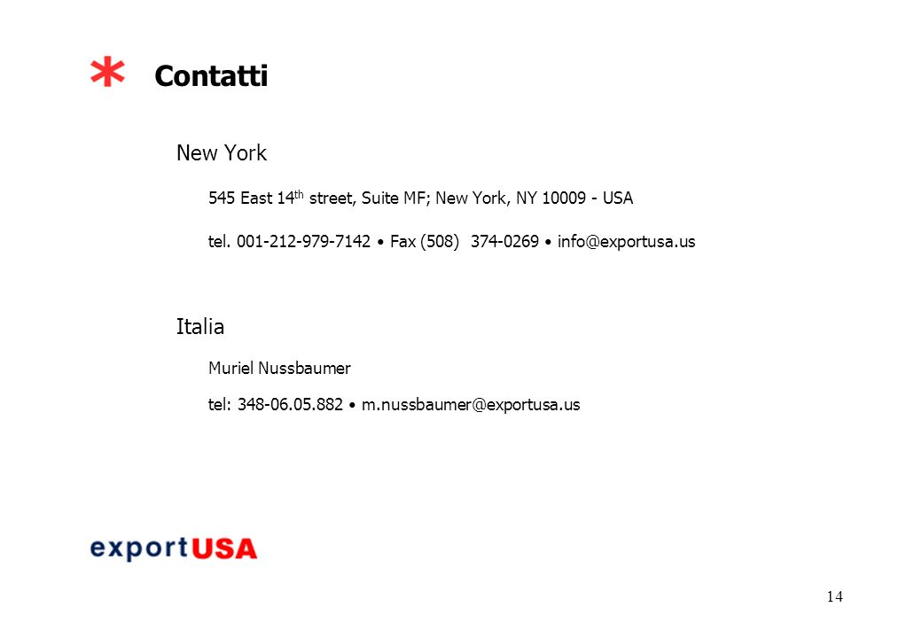 14 Contatti New York 545 East 14 th street, Suite MF; New York, NY 10009 - USA tel. 001-212-979-7142 Fax (508) 374-0269 info@exportusa.us Italia Murie