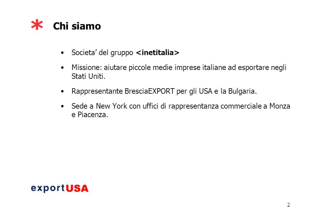 2 Chi siamo Societa del gruppo Missione: aiutare piccole medie imprese italiane ad esportare negli Stati Uniti.