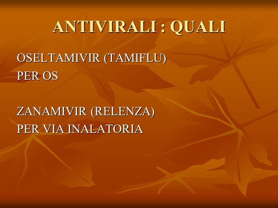ANTIVIRALI : QUALI OSELTAMIVIR (TAMIFLU) PER OS ZANAMIVIR (RELENZA) PER VIA INALATORIA