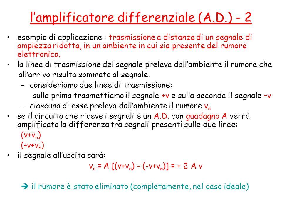 lamplificatore differenziale (A.D.) - 2 esempio di applicazione : trasmissione a distanza di un segnale di ampiezza ridotta, in un ambiente in cui sia