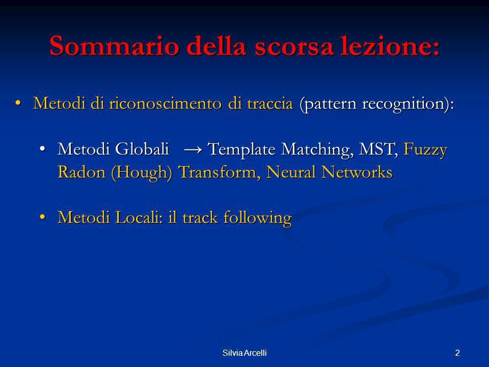 2Silvia Arcelli Sommario della scorsa lezione: Metodi di riconoscimento di traccia (pattern recognition):Metodi di riconoscimento di traccia (pattern