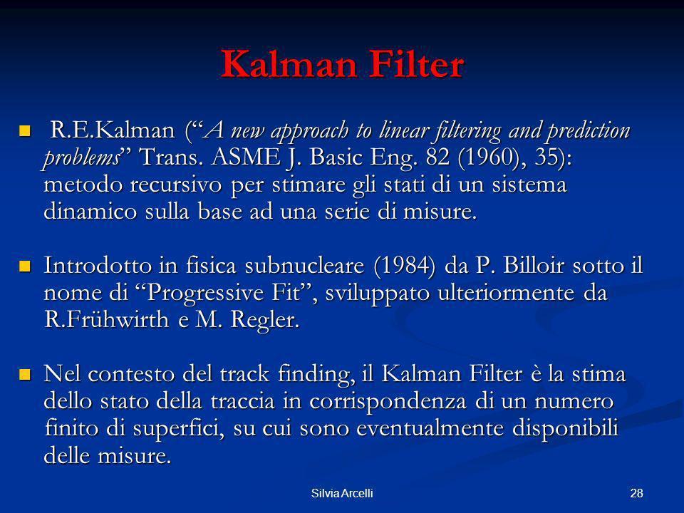 28Silvia Arcelli Kalman Filter R.E.Kalman (A new approach to linear filtering and prediction problems Trans. ASME J. Basic Eng. 82 (1960), 35): metodo