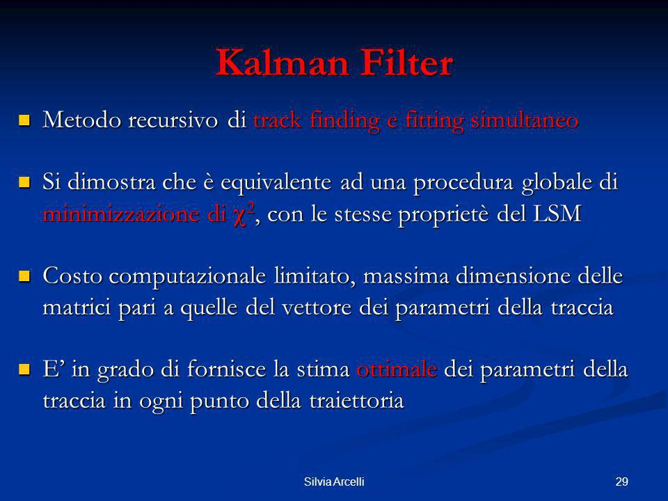 29Silvia Arcelli Kalman Filter Metodo recursivo di track finding e fitting simultaneo Metodo recursivo di track finding e fitting simultaneo Si dimost