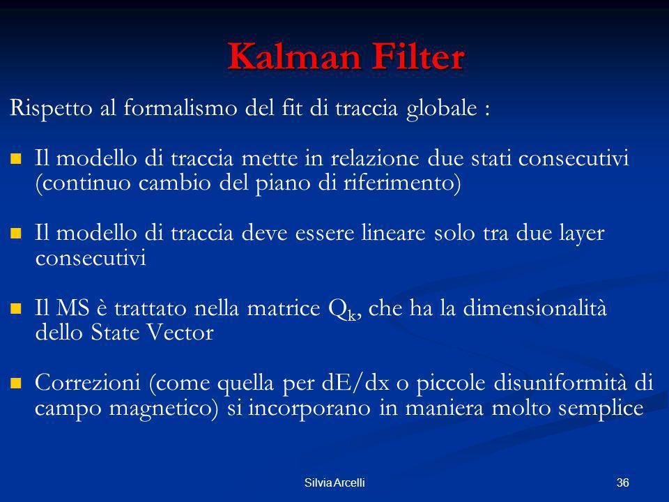 36Silvia Arcelli Kalman Filter Kalman Filter Rispetto al formalismo del fit di traccia globale : Il modello di traccia mette in relazione due stati co