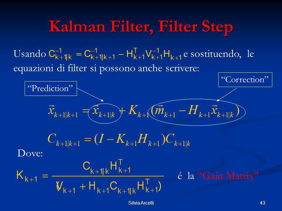 43Silvia Arcelli Kalman Filter, Filter Step Usando e sostituendo, le equazioni di filter si possono anche scrivere: Dove: é la Gain Matrix Correction