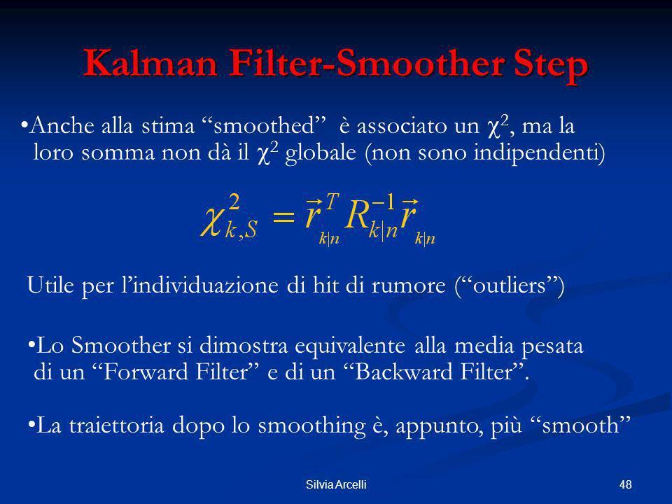 48Silvia Arcelli Kalman Filter-Smoother Step Anche alla stima smoothed è associato un 2, ma la loro somma non dà il 2 globale (non sono indipendenti)