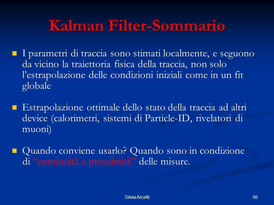 50Silvia Arcelli Kalman Filter-Sommario I parametri di traccia sono stimati localmente, e seguono da vicino la traiettoria fisica della traccia, non s