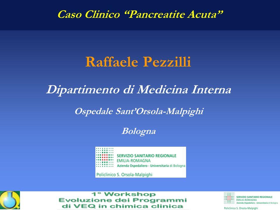 Raffaele Pezzilli Dipartimento di Medicina Interna Ospedale SantOrsola-Malpighi Bologna Caso Clinico Pancreatite Acuta