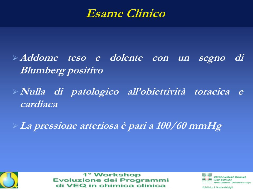 Esame Clinico Addome teso e dolente con un segno di Blumberg positivo Nulla di patologico allobiettività toracica e cardiaca La pressione arteriosa è