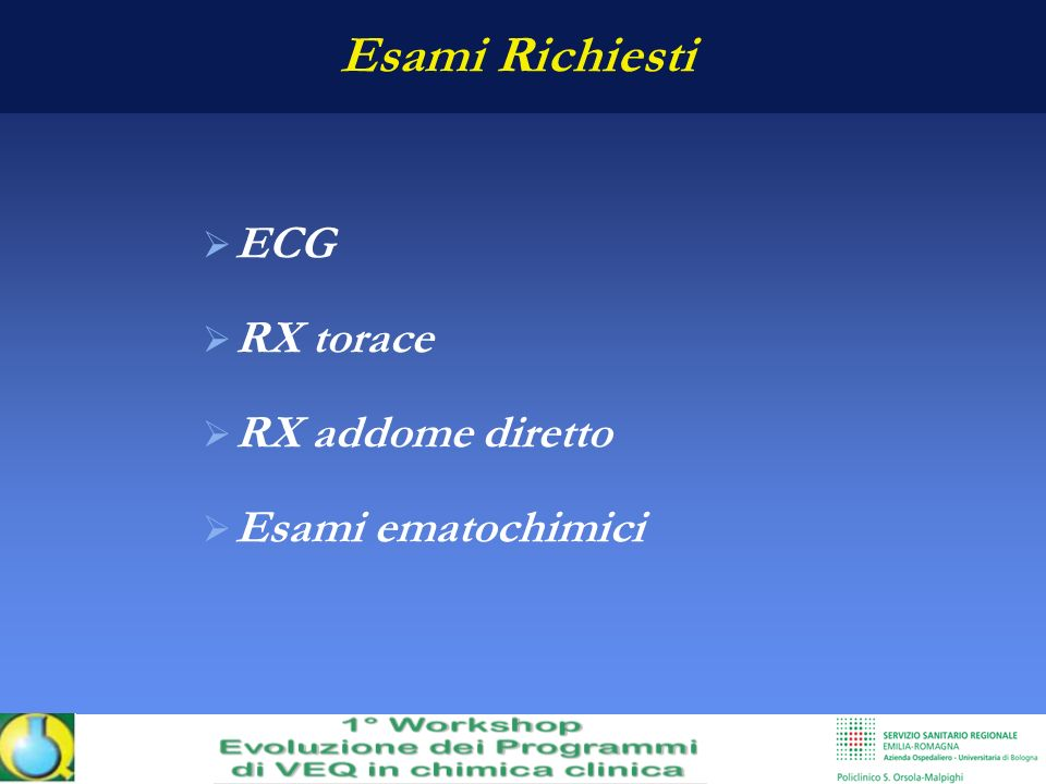 Esami Richiesti ECG RX torace RX addome diretto Esami ematochimici