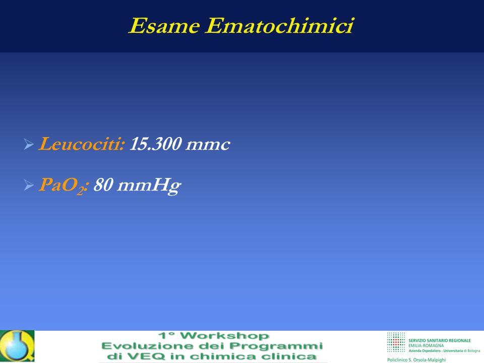 Esame Ematochimici Leucociti: 15.300 mmc PaO 2 : 80 mmHg
