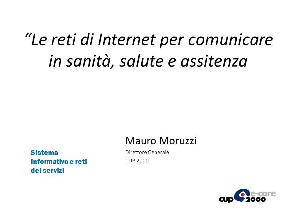 Sistema informativo e reti dei servizi Le reti di Internet per comunicare in sanità, salute e assitenza Mauro Moruzzi Direttore Generale CUP 2000