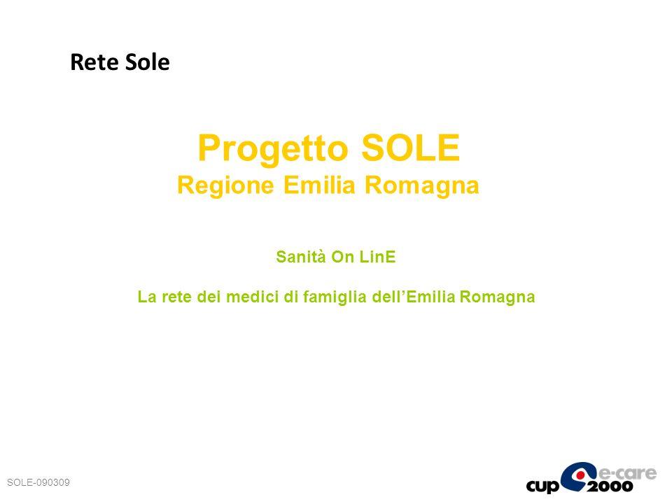 Sanità On LinE La rete dei medici di famiglia dellEmilia Romagna Progetto SOLE Regione Emilia Romagna SOLE-090309 Rete Sole