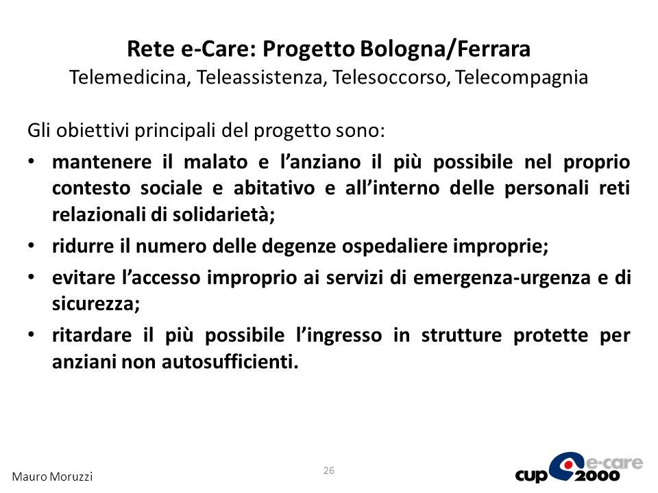 Rete e-Care: Progetto Bologna/Ferrara Telemedicina, Teleassistenza, Telesoccorso, Telecompagnia Gli obiettivi principali del progetto sono: mantenere