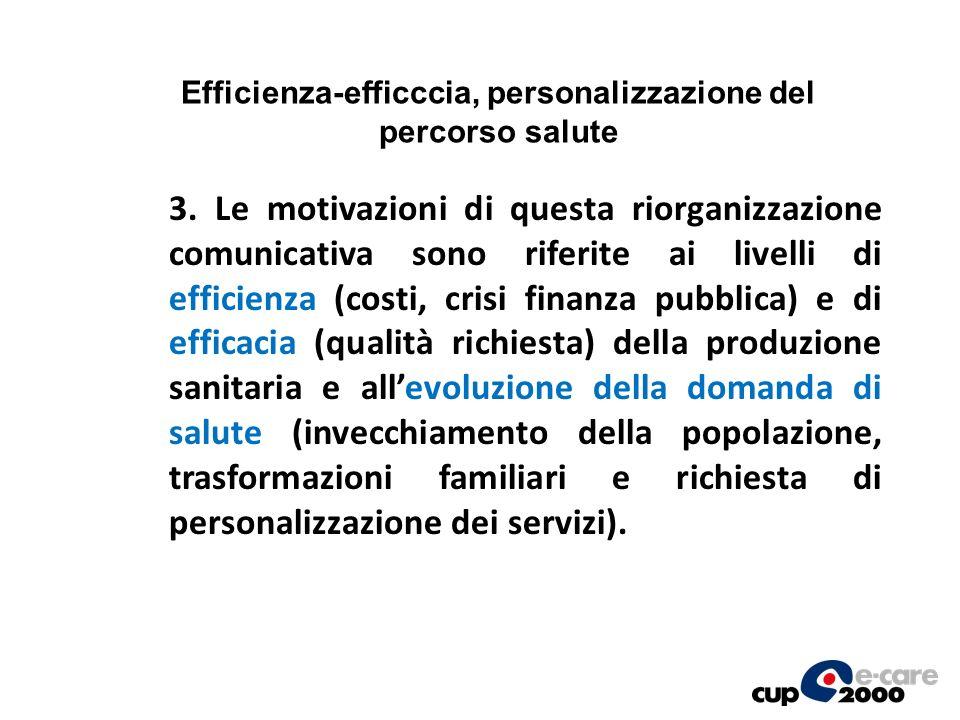 3. Le motivazioni di questa riorganizzazione comunicativa sono riferite ai livelli di efficienza (costi, crisi finanza pubblica) e di efficacia (quali