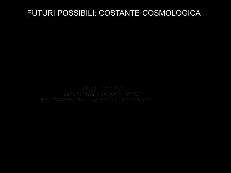 FUTURI POSSIBILI: COSTANTE COSMOLOGICA