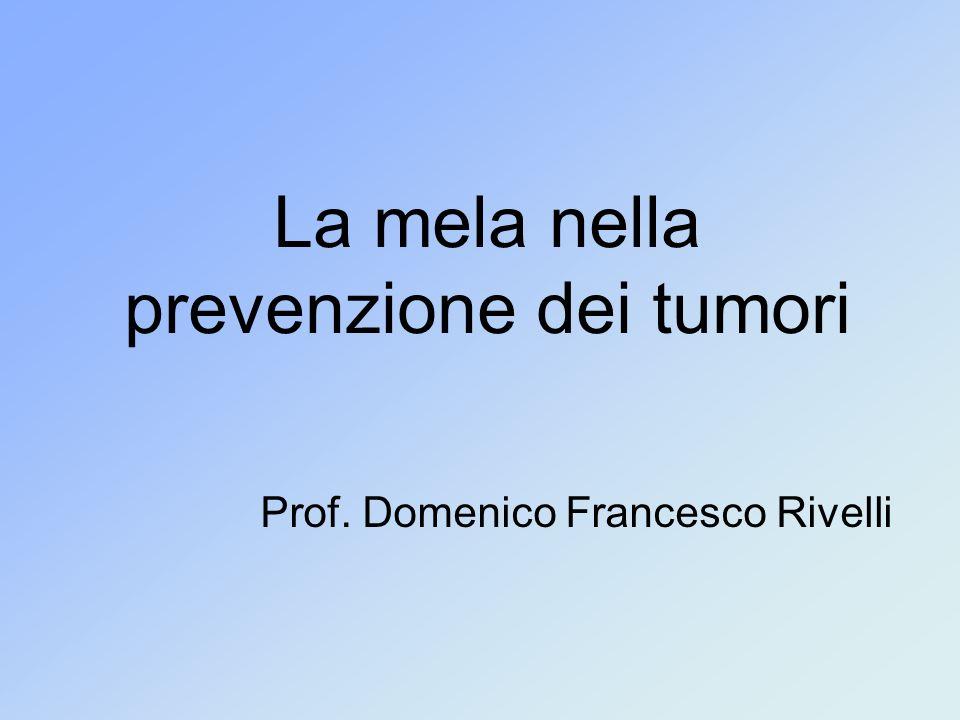 La mela nella prevenzione dei tumori Prof. Domenico Francesco Rivelli