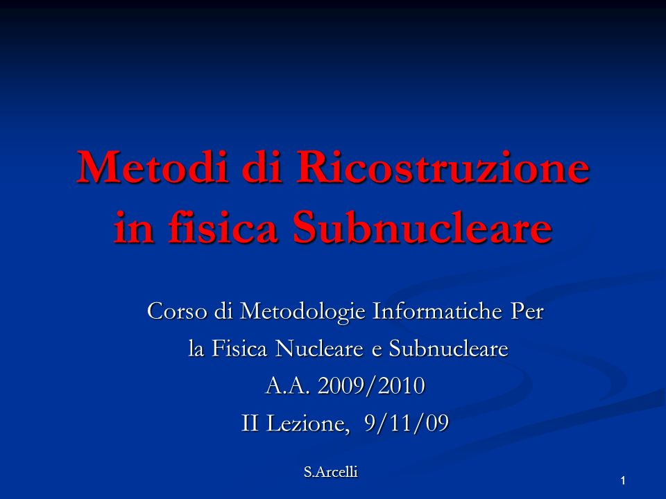 1 Metodi di Ricostruzione in fisica Subnucleare Corso di Metodologie Informatiche Per la Fisica Nucleare e Subnucleare la Fisica Nucleare e Subnucleare A.A.