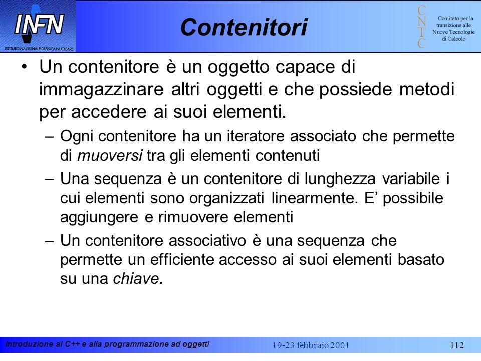 Introduzione al C++ e alla programmazione ad oggetti 19-23 febbraio 2001112 Un contenitore è un oggetto capace di immagazzinare altri oggetti e che po