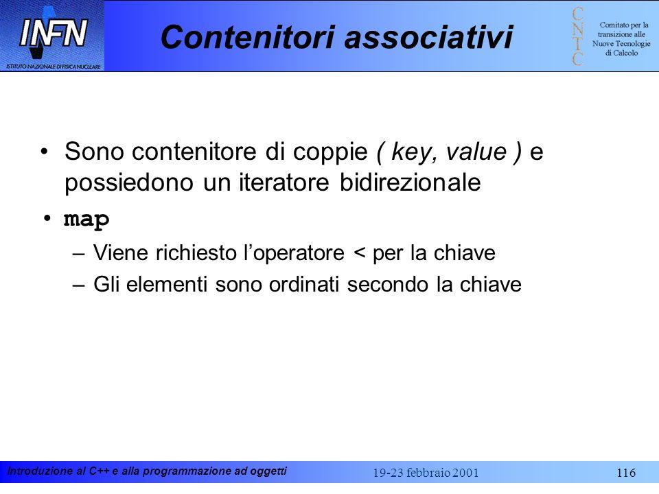 Introduzione al C++ e alla programmazione ad oggetti 19-23 febbraio 2001116 Contenitori associativi Sono contenitore di coppie ( key, value ) e possie