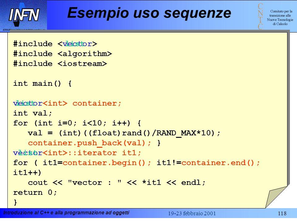Introduzione al C++ e alla programmazione ad oggetti 19-23 febbraio 2001118 #include int main() { container; int val; for (int i=0; i<10; i++) { val =