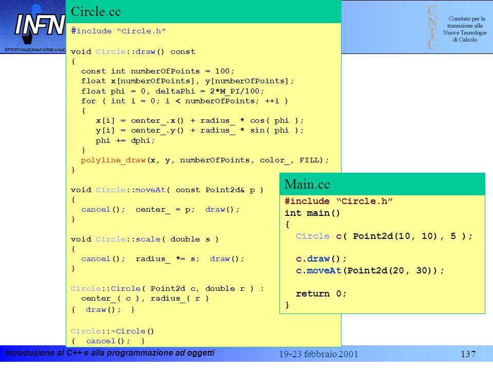 Introduzione al C++ e alla programmazione ad oggetti 19-23 febbraio 2001137 Cerchio (2) # include Circle.h void Circle::draw() const { const int numbe