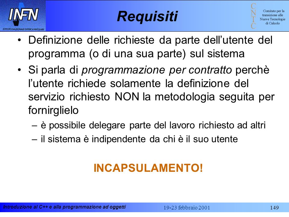 Introduzione al C++ e alla programmazione ad oggetti 19-23 febbraio 2001149 Requisiti Definizione delle richieste da parte dellutente del programma (o