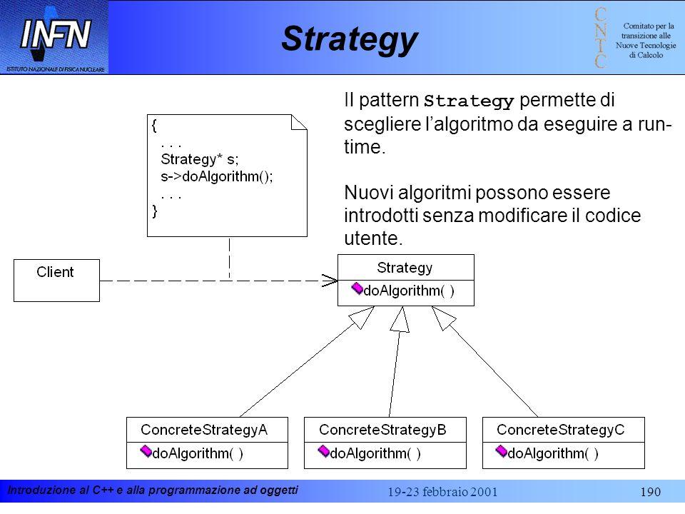 Introduzione al C++ e alla programmazione ad oggetti 19-23 febbraio 2001190 Strategy Il pattern Strategy permette di scegliere lalgoritmo da eseguire