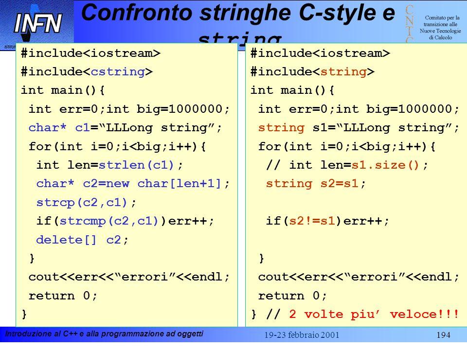 Introduzione al C++ e alla programmazione ad oggetti 19-23 febbraio 2001194 Confronto stringhe C-style e string #include int main(){ int err=0;int big