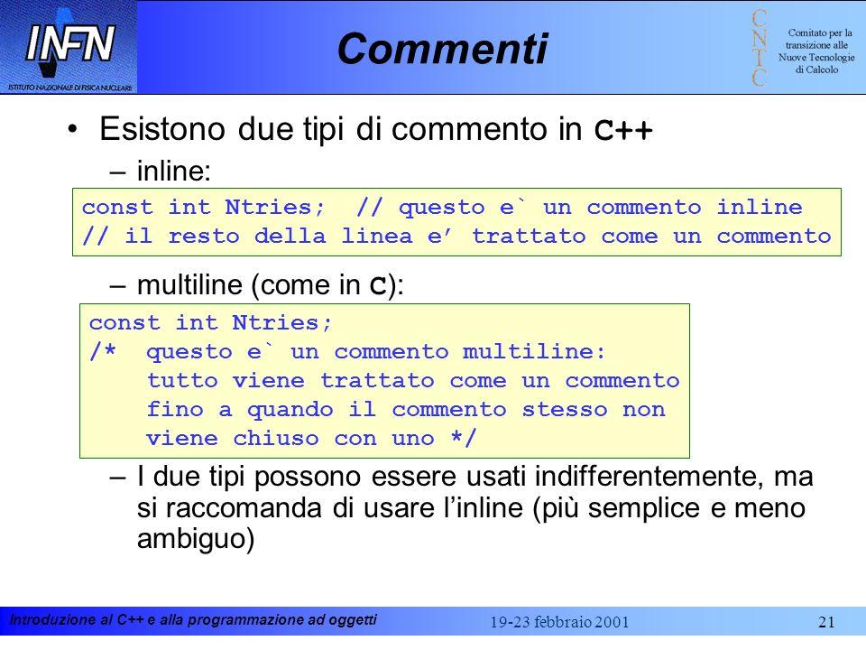 Introduzione al C++ e alla programmazione ad oggetti 19-23 febbraio 200121 Commenti Esistono due tipi di commento in C++ –inline: –multiline (come in
