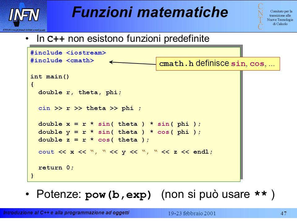 Introduzione al C++ e alla programmazione ad oggetti 19-23 febbraio 200147 int main() { return 0; } int main() { return 0; } Funzioni matematiche In C