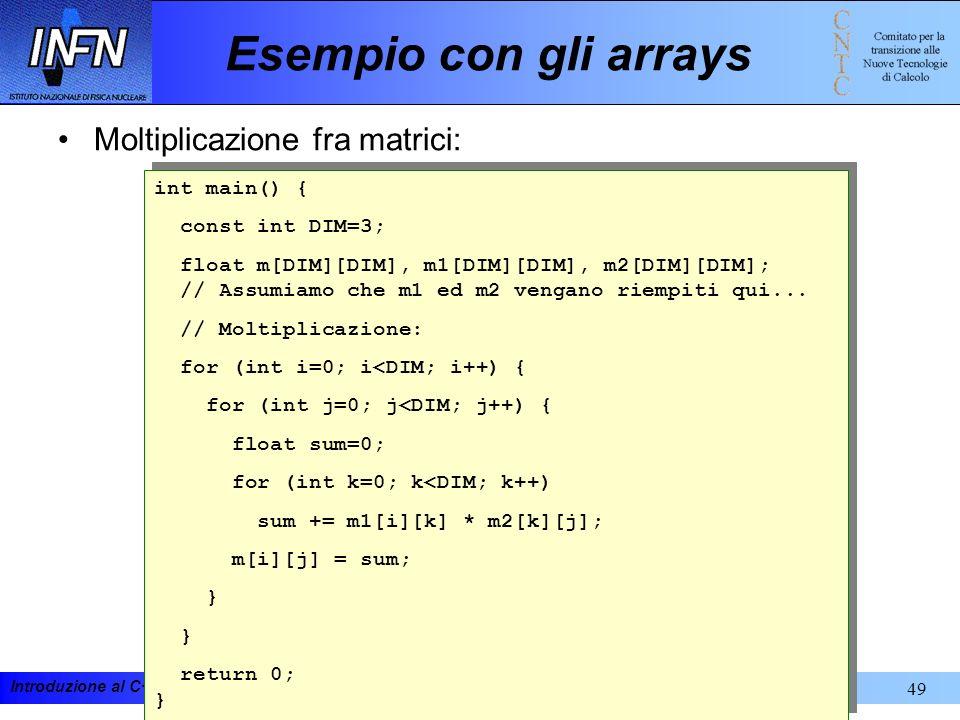 Introduzione al C++ e alla programmazione ad oggetti 19-23 febbraio 200149 Esempio con gli arrays Moltiplicazione fra matrici: int main() { const int