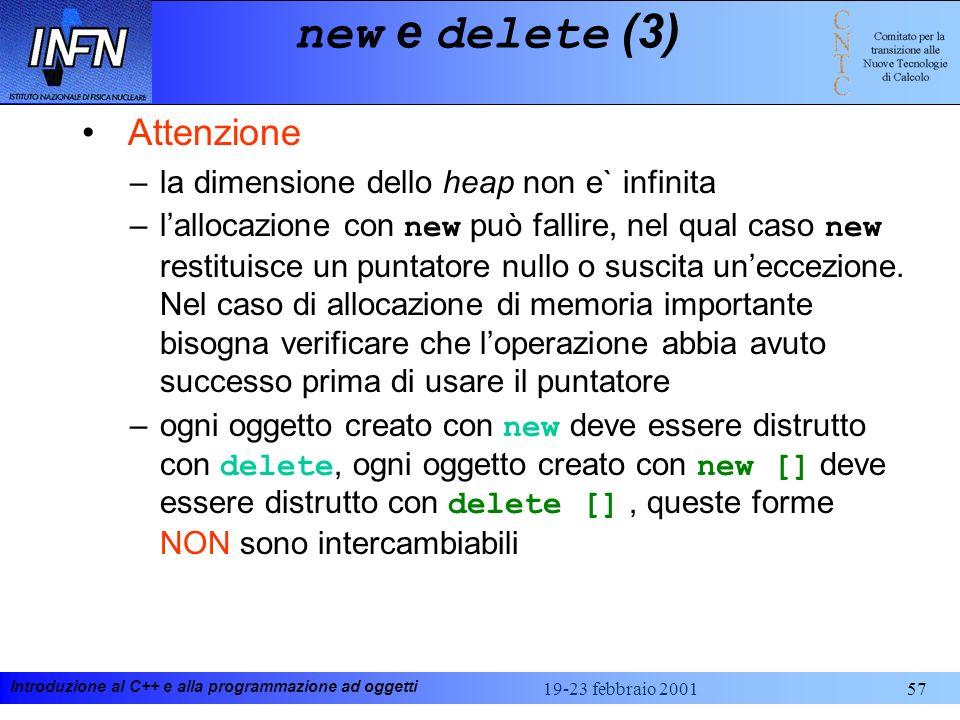 Introduzione al C++ e alla programmazione ad oggetti 19-23 febbraio 200157 new e delete (3) Attenzione –la dimensione dello heap non e` infinita –lall
