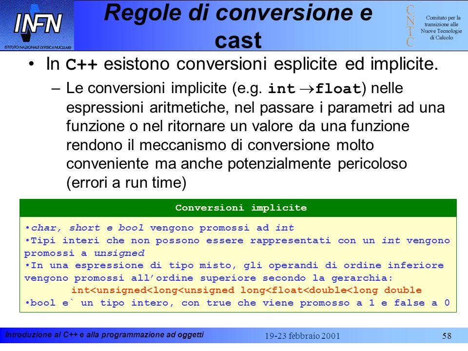 Introduzione al C++ e alla programmazione ad oggetti 19-23 febbraio 200158 Regole di conversione e cast In C++ esistono conversioni esplicite ed impli