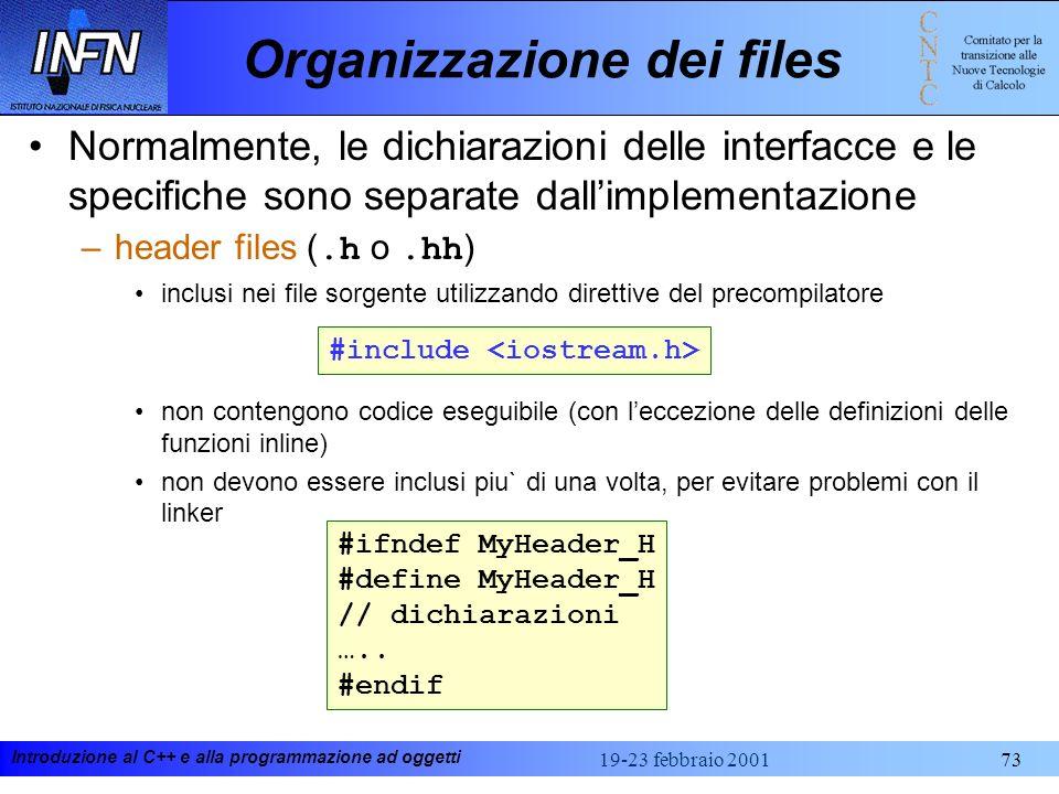 Introduzione al C++ e alla programmazione ad oggetti 19-23 febbraio 200173 Organizzazione dei files Normalmente, le dichiarazioni delle interfacce e l