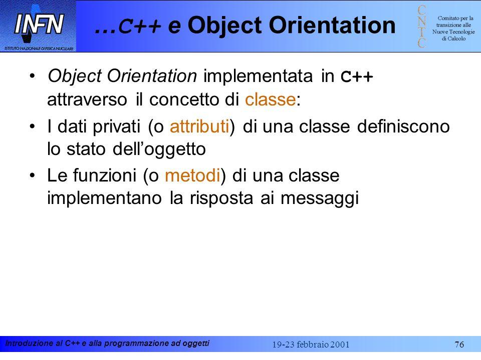Introduzione al C++ e alla programmazione ad oggetti 19-23 febbraio 200176 … C++ e Object Orientation Object Orientation implementata in C++ attravers