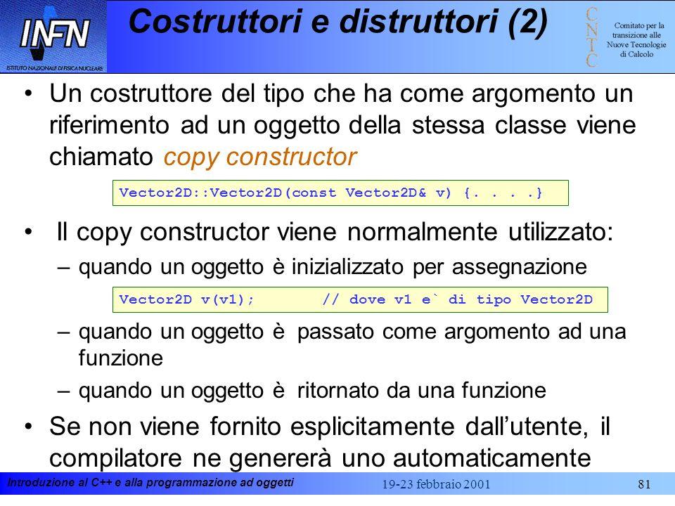 Introduzione al C++ e alla programmazione ad oggetti 19-23 febbraio 200181 Costruttori e distruttori (2) Un costruttore del tipo che ha come argomento