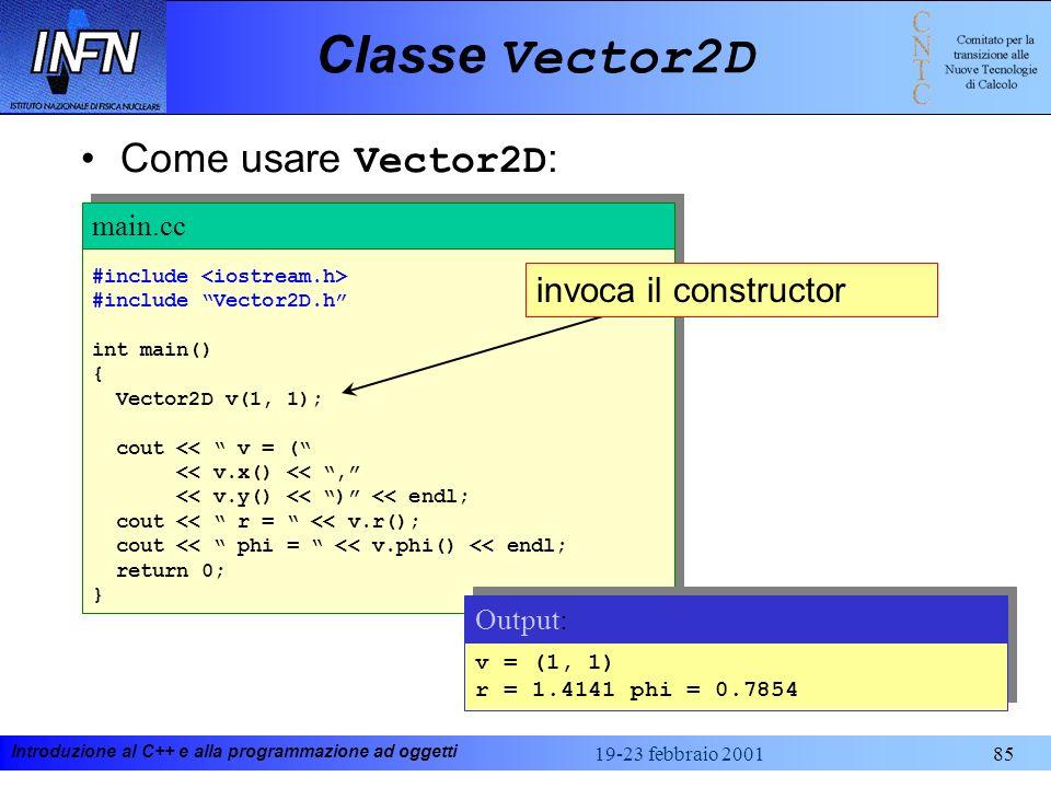 Introduzione al C++ e alla programmazione ad oggetti 19-23 febbraio 200185 Classe Vector2D #include #include Vector2D.h int main() { Vector2D v(1, 1);