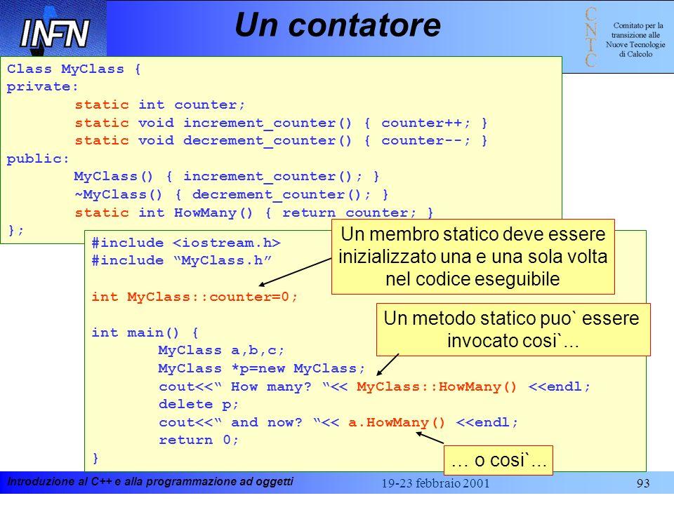 Introduzione al C++ e alla programmazione ad oggetti 19-23 febbraio 200193 Un contatore Class MyClass { private: static int counter; static void incre