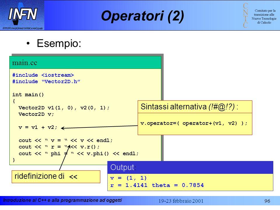 Introduzione al C++ e alla programmazione ad oggetti 19-23 febbraio 200196 Operatori (2) Esempio: #include #include Vector2D.h int main() { Vector2D v