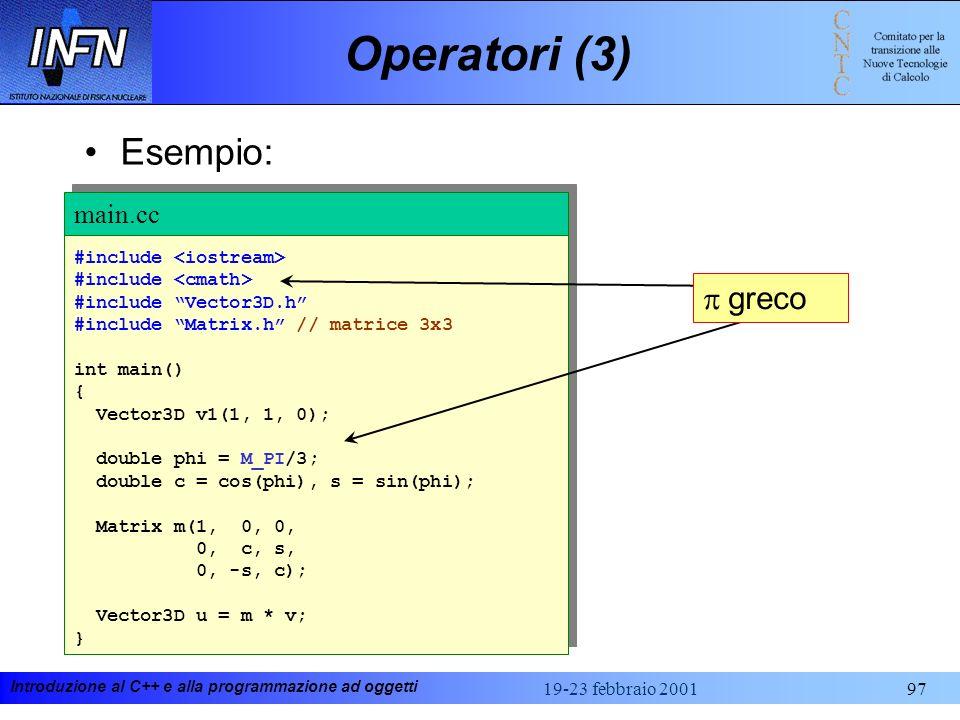 Introduzione al C++ e alla programmazione ad oggetti 19-23 febbraio 200197 Operatori (3) Esempio: #include #include Vector3D.h #include Matrix.h // ma