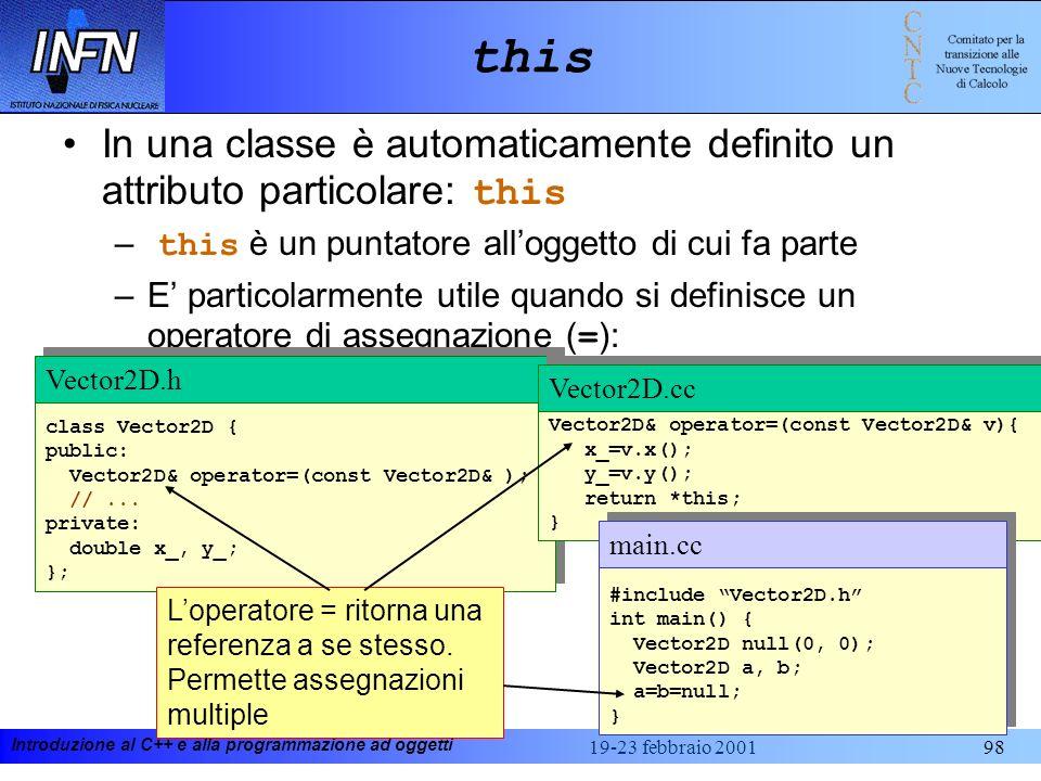 Introduzione al C++ e alla programmazione ad oggetti 19-23 febbraio 200198 this In una classe è automaticamente definito un attributo particolare: thi