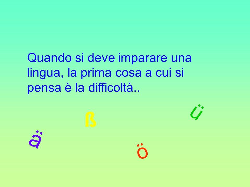 Quando si deve imparare una lingua, la prima cosa a cui si pensa è la difficoltà.. ä ö ü ß