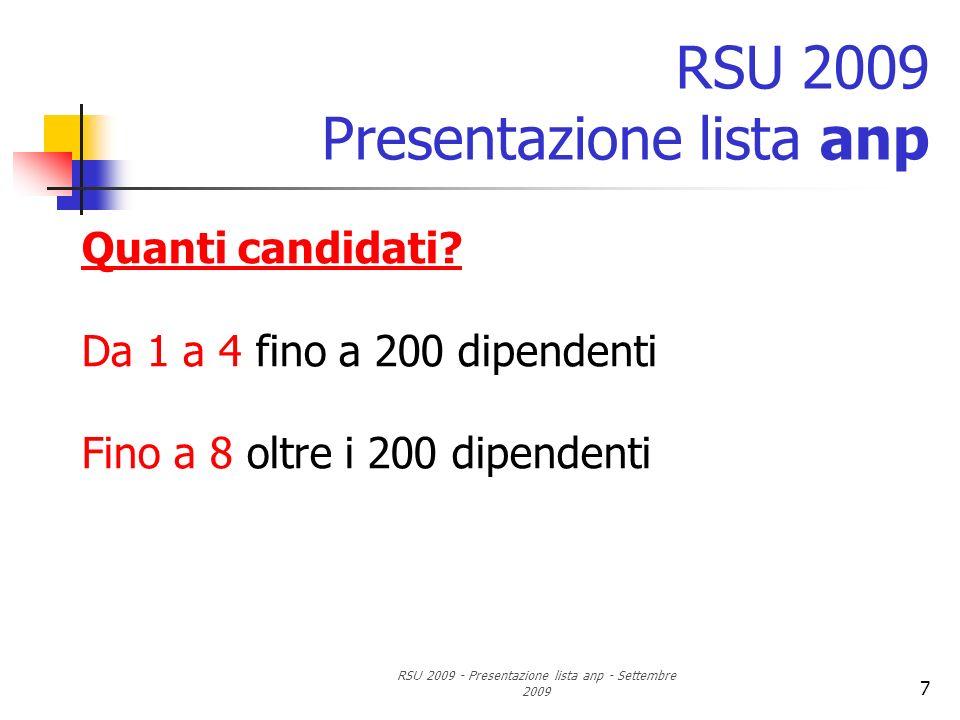 RSU 2009 - Presentazione lista anp - Settembre 2009 7 RSU 2009 Presentazione lista anp Quanti candidati? Da 1 a 4 fino a 200 dipendenti Fino a 8 oltre