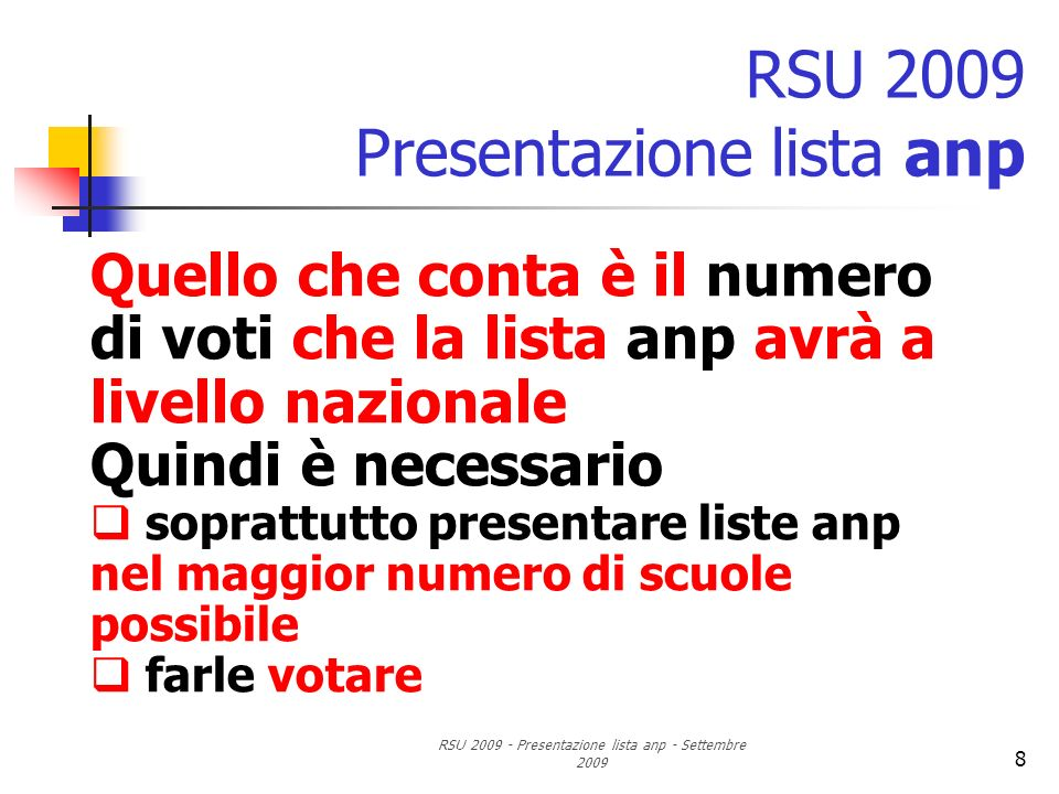 RSU 2009 - Presentazione lista anp - Settembre 2009 8 RSU 2009 Presentazione lista anp Quello che conta è il numero di voti che la lista anp avrà a li
