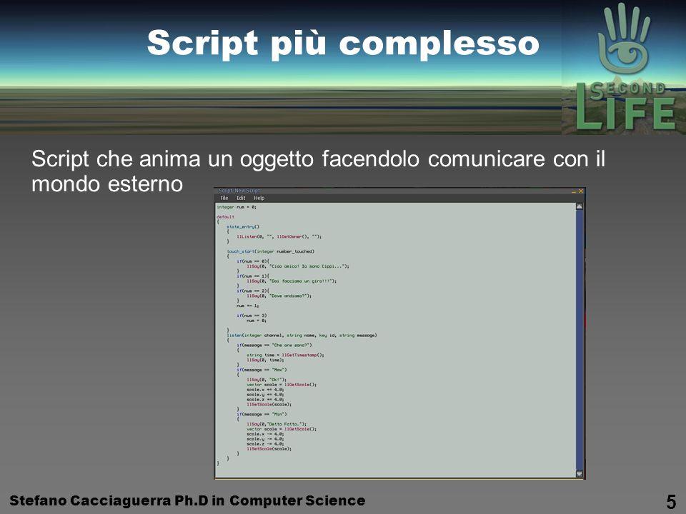 Stefano Cacciaguerra Ph.D in Computer Science 5 Script più complesso Script che anima un oggetto facendolo comunicare con il mondo esterno