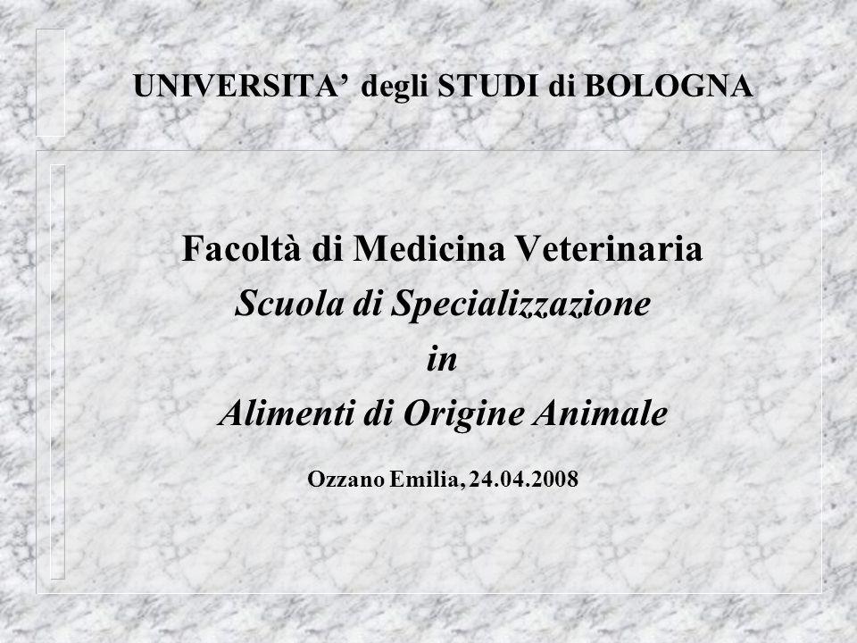 UNIVERSITA degli STUDI di BOLOGNA Facoltà di Medicina Veterinaria Scuola di Specializzazione in Alimenti di Origine Animale Ozzano Emilia, 24.04.2008